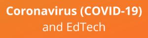 Coronavirus (COVID-19) and EdTech